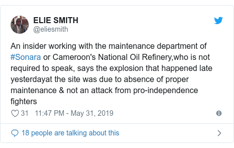 Twitter post by @eliesmith: An insider working with the maintenance department of #Sonara or Cameroon's National Oil Refinery,who is not required to speak, says the explosion that happened late yesterdayat the site was due to absence of proper maintenance & not an attack from pro-independence fighters