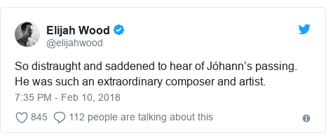 Twitter post by @elijahwood: So distraught and saddened to hear of Jóhann's passing. He was such an extraordinary composer and artist.