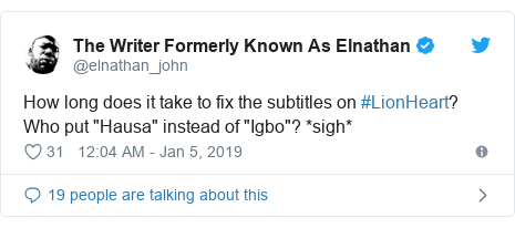 "Twitter post by @elnathan_john: How long does it take to fix the subtitles on #LionHeart? Who put ""Hausa"" instead of ""Igbo""? *sigh*"