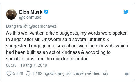 Twitter bởi @elonmusk: As this well-written article suggests, my words were spoken in anger after Mr. Unsworth said several untruths & suggested I engage in a sexual act with the mini-sub, which had been built as an act of kindness & according to specifications from the dive team leader.
