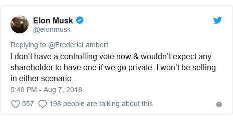 Twitter post by @elonmusk: I don't have a controlling vote now & wouldn't expect any shareholder to have one if we go private. I won't be selling in either scenario.