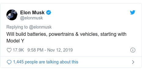 Twitter post by @elonmusk: Will build batteries, powertrains & vehicles, starting with Model Y