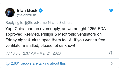 Twitter post by @elonmusk: Yup, China had an oversupply, so we bought 1255 FDA-approved ResMed, Philips & Medtronic ventilators on Friday night & airshipped them to LA. If you want a free ventilator installed, please let us know!