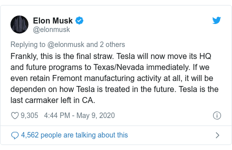 Twitter post by @elonmusk: Frankly, this is the final straw. Tesla will now move its HQ and future programs to Texas/Nevada immediately. If we even retain Fremont manufacturing activity at all, it will be dependen on how Tesla is treated in the future. Tesla is the last carmaker left in CA.