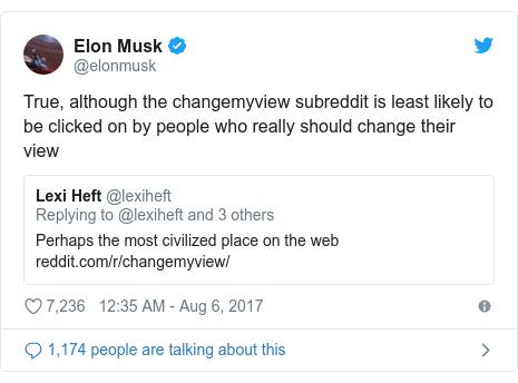 Twitter post by @elonmusk: True, although the changemyview subreddit is least likely to be clicked on by people who really should change their view