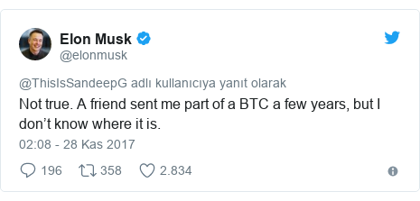 @elonmusk tarafından yapılan Twitter paylaşımı: Not true. A friend sent me part of a BTC a few years, but I don't know where it is.