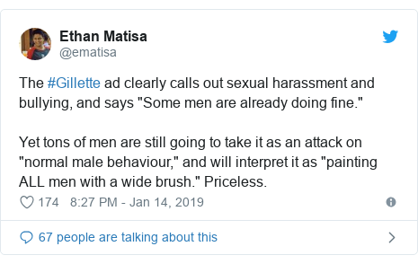 "Twitter post by @ematisa: The #Gillette ad clearly calls out sexual harassment and bullying, and says ""Some men are already doing fine.""Yet tons of men are still going to take it as an attack on ""normal male behaviour,"" and will interpret it as ""painting ALL men with a wide brush."" Priceless."
