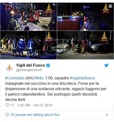 Twitter post by @emergenzavvf: #Corinaldo (AN) #8dic 1 00, squadre #vigilidelfuoco impegnate nel soccorso in una discoteca. Forse per la dispersione di una sostanza urticante, ragazzi fuggono per il panico calpestandosi. Sei purtroppo quelli deceduti, decine feriti