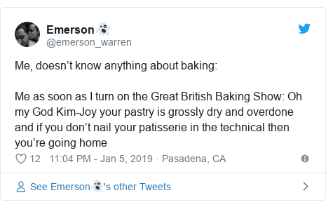 Twitter post by @emerson_warren: Me, doesn't know anything about baking Me as soon as I turn on the Great British Baking Show  Oh my God Kim-Joy your pastry is grossly dry and overdone and if you don't nail your patisserie in the technical then you're going home
