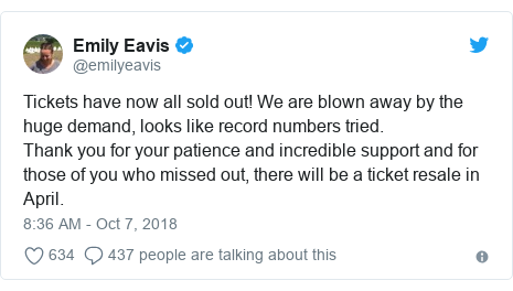 Twitter post by @emilyeavis: Tickets have now all sold out! We are blown away by the huge demand, looks like record numbers tried.Thank you for your patience and incredible support and for those of you who missed out, there will be a ticket resale in April.