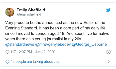 Twitter post by @emilysheffield: Very proud to be the announced as the new Editor of the Evening Standard. It has been a core part of my daily life since I moved to London aged 18. And spent five formative years there as a young journalist in my 20s. @standardnews @mrevgenylebedev @George_Osborne