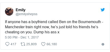 Twitter post by @emilyshepss: If anyone has a boyfriend called Ben on the Bournemouth - Manchester train right now, he's just told his friends he's cheating on you. Dump his ass x
