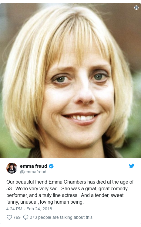 Twitter post by @emmafreud: Our beautiful friend Emma Chambers has died at the age of 53.  We're very very sad.  She was a great, great comedy performer, and a truly fine actress.  And a tender, sweet, funny, unusual, loving human being.