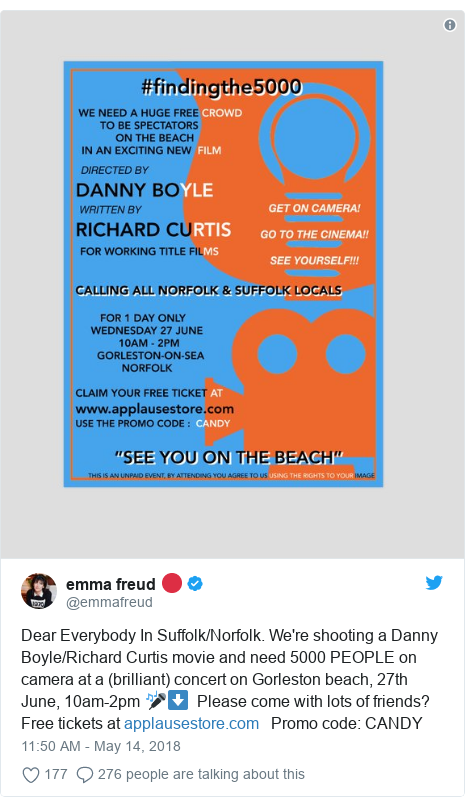 Twitter post by @emmafreud: Dear Everybody In Suffolk/Norfolk. We're shooting a Danny Boyle/Richard Curtis movie and need 5000 PEOPLE on camera at a (brilliant) concert on Gorleston beach, 27th June, 10am-2pm 🎤⬇  Please come with lots of friends? Free tickets at    Promo code  CANDY