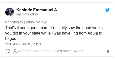 Twitter post by @emmakzino: That's it oooo good man... I actually saw the good works you did in your state while I was travelling from Abuja to Lagos.