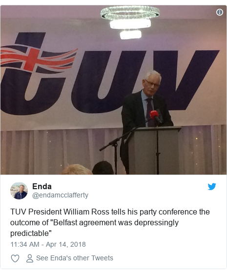 "Twitter post by @endamcclafferty: TUV President William Ross tells his party conference the outcome of ""Belfast agreement was depressingly predictable"""