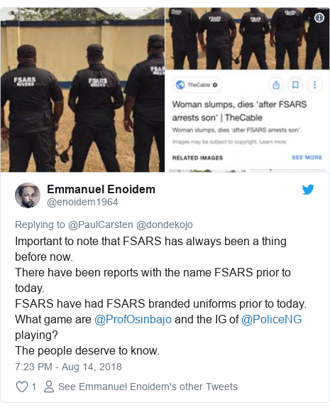 Twitter post by @enoidem1964: Important to note that FSARS has always been a thing before now.There have been reports with the name FSARS prior to today.FSARS have had FSARS branded uniforms prior to today.What game are @ProfOsinbajo and the IG of @PoliceNG playing?The people deserve to know.