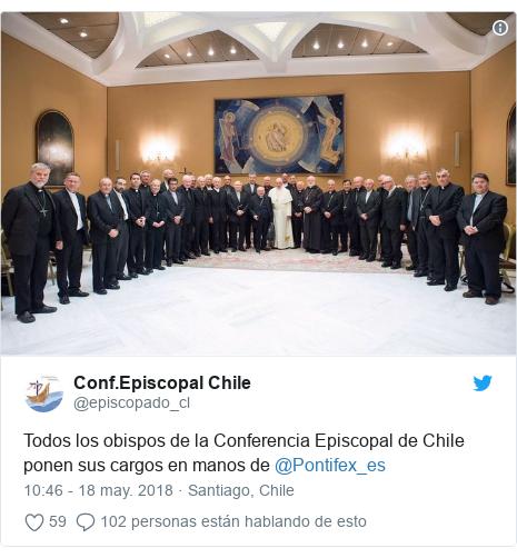 Publicación de Twitter por @episcopado_cl: Todos los obispos de la Conferencia Episcopal de Chile ponen sus cargos en manos de @Pontifex_es