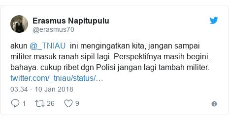 Twitter pesan oleh @erasmus70: akun @_TNIAU  ini mengingatkan kita, jangan sampai militer masuk ranah sipil lagi. Perspektifnya masih begini. bahaya. cukup ribet dgn Polisi jangan lagi tambah militer.