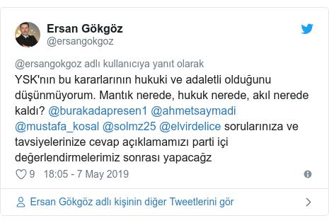 @ersangokgoz tarafından yapılan Twitter paylaşımı: YSK'nın bu kararlarının hukuki ve adaletli olduğunu düşünmüyorum. Mantık nerede, hukuk nerede, akıl nerede kaldı? @burakadapresen1 @ahmetsaymadi @mustafa_kosal @solmz25 @elvirdelice sorularınıza ve tavsiyelerinize cevap açıklamamızı parti içi değerlendirmelerimiz sonrası yapacağz