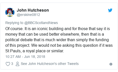 Twitter post by @erskine0812: Of course. It is an iconic building and for those that say it is money that can be used better elsewhere, then that is a political debate that is much wider than simply the funding of this project. We would not be asking this question if it was St Pauls, a royal place or similar.