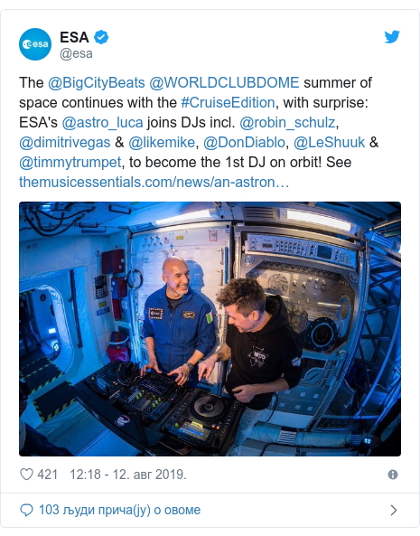 Twitter post by @esa: The @BigCityBeats@WORLDCLUBDOME summer of space continues with the #CruiseEdition, with surprise  ESA's @astro_luca joins DJs incl. @robin_schulz, @dimitrivegas & @likemike, @DonDiablo, @LeShuuk & @timmytrumpet, to become the 1st DJ on orbit! See