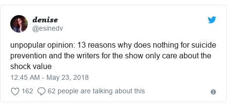 Twitter post by @esinedv: unpopular opinion  13 reasons why does nothing for suicide prevention and the writers for the show only care about the shock value