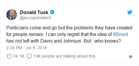 Twitter post by @eucopresident: Politicians come and go though a problems they have combined for people remain. we can usually bewail that a thought of #Brexit has not left with Davis and Johnson. But...who knows?