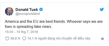 Twitter bởi @eucopresident: America and the EU are best friends. Whoever says we are foes is spreading fake news.