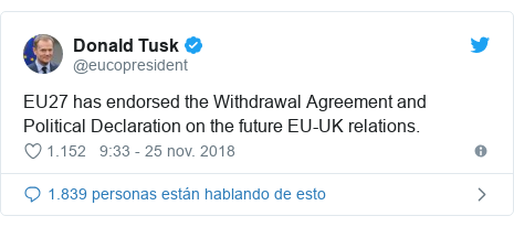 Publicación de Twitter por @eucopresident: EU27 has endorsed the Withdrawal Agreement and Political Declaration on the future EU-UK relations.