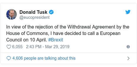 Neges Twitter gan @eucopresident: In view of the rejection of the Withdrawal Agreement by the House of Commons, I have decided to call a European Council on 10 April. #Brexit