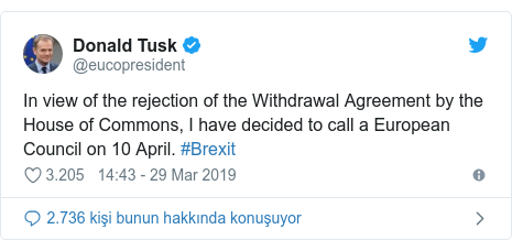 @eucopresident tarafından yapılan Twitter paylaşımı: In view of the rejection of the Withdrawal Agreement by the House of Commons, I have decided to call a European Council on 10 April. #Brexit