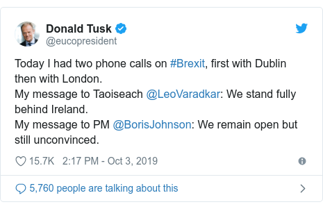 Twitter post by @eucopresident: Today I had two phone calls on #Brexit, first with Dublin then with London.My message to Taoiseach @LeoVaradkar  We stand fully behind Ireland.My message to PM @BorisJohnson  We remain open but still unconvinced.