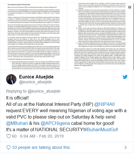 Twitter post by @eunice_atuejide: It is official!All of us at the National Interest Party (NIP) @NIP4All request EVERY well meaning Nigerian of voting age with a valid PVC to please step out on Saturday & help send @MBuhari & his @APCNigeria cabal home for good!It's a matter of NATIONAL SECURITY!#BuhariMustGo!