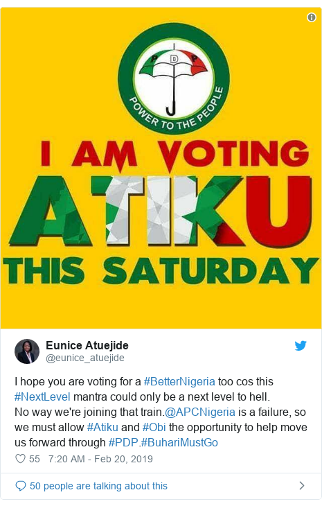 Twitter post by @eunice_atuejide: I hope you are voting for a #BetterNigeria too cos this #NextLevel mantra could only be a next level to hell.No way we're joining that train.@APCNigeria is a failure, so we must allow #Atiku and #Obi the opportunity to help move us forward through #PDP.#BuhariMustGo