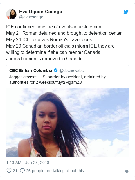 Twitter post by @evacsenge: ICE confirmed timeline of events in a statement May 21 Roman detained and brought to detention center May 24 ICE receives Roman's travel docsMay 29 Canadian border officials inform ICE they are willing to determine if she can reenter CanadaJune 5 Roman is removed to Canada