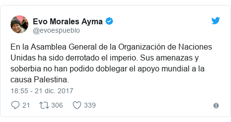 Publicación de Twitter por @evoespueblo: En la Asamblea General de la Organización de Naciones Unidas ha sido derrotado el imperio. Sus amenazas y soberbia no han podido doblegar el apoyo mundial a la causa Palestina.