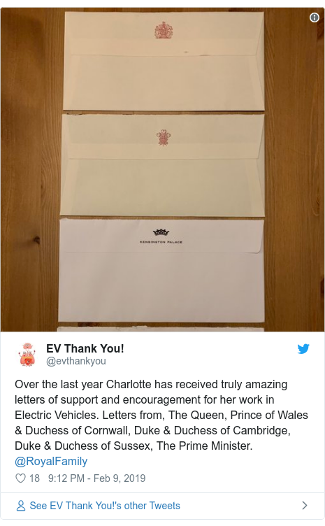 Twitter post by @evthankyou: Over the last year Charlotte has received truly amazing letters of support and encouragement for her work in Electric Vehicles. Letters from, The Queen, Prince of Wales & Duchess of Cornwall, Duke & Duchess of Cambridge, Duke & Duchess of Sussex, The Prime Minister. @RoyalFamily