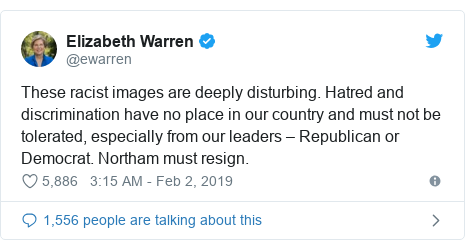 Twitter post by @ewarren: These racist images are deeply disturbing. Hatred and discrimination have no place in our country and must not be tolerated, especially from our leaders – Republican or Democrat. Northam must resign.