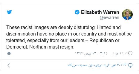 پست توییتر از @ewarren: These racist images are deeply disturbing. Hatred and discrimination have no place in our country and must not be tolerated, especially from our leaders – Republican or Democrat. Northam must resign.