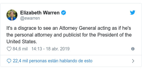 Publicación de Twitter por @ewarren: It's a disgrace to see an Attorney General acting as if he's the personal attorney and publicist for the President of the United States.