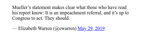 Twitter пост, автор: @ewarren: Mueller's statement makes clear what those who have read his report know  It is an impeachment referral, and it's up to Congress to act. They should.