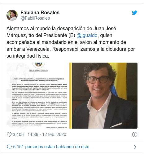 Publicación de Twitter por @FabiiRosales: Alertamos al mundo la desaparición de Juan José Márquez, tío del Presidente (E) @jguaido, quien acompañaba al mandatario en el avión al momento de arribar a Venezuela. Responsabilizamos a la dictadura por su integridad física.