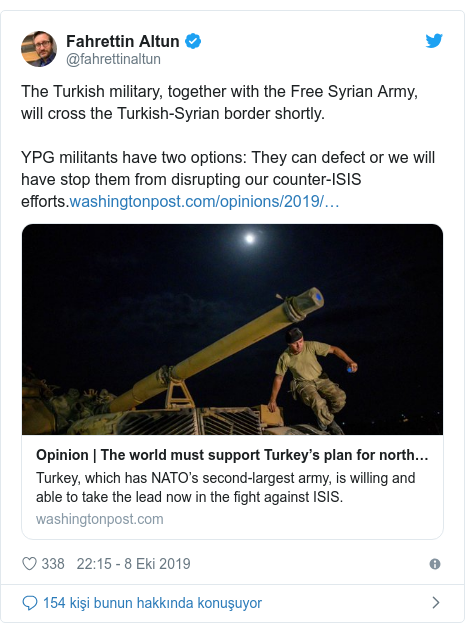 @fahrettinaltun tarafından yapılan Twitter paylaşımı: The Turkish military, together with the Free Syrian Army, will cross the Turkish-Syrian border shortly.YPG militants have two options  They can defect or we will have stop them from disrupting our counter-ISIS  efforts.