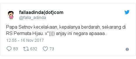 """Twitter pesan oleh @falla_adinda: Papa Setnov kecelakaan, kepalanya berdarah, sekarang di RS Permata Hijau. x"""")))) anjay ini negara apaaaa.."""