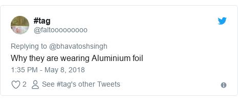 Twitter post by @faltooooooooo: Why they are wearing Aluminium foil