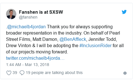 Twitter post by @fanshen: .@michaelb4jordan Thank you for always supporting broader representation in the industry. On behalf of Pearl Street Films, Matt Damon, @BenAffleck, Jennifer Todd, Drew Vinton & I will be adopting the #InclusionRider for all of our projects moving forward.