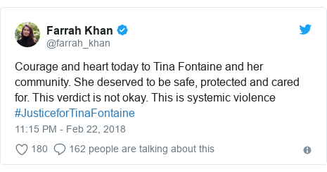 Twitter post by @farrah_khan: Courage and heart today to Tina Fontaine and her community. She deserved to be safe, protected and cared for. This verdict is not okay. This is systemic violence #JusticeforTinaFontaine
