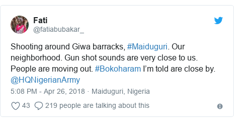 Twitter post by @fatiabubakar_: Shooting around Giwa barracks, #Maiduguri. Our neighborhood. Gun shot sounds are very close to us. People are moving out. #Bokoharam I'm told are close by. @HQNigerianArmy