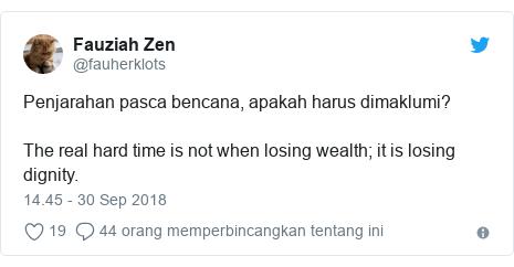 Twitter pesan oleh @fauherklots: Penjarahan pasca bencana, apakah harus dimaklumi?The real hard time is not when losing wealth; it is losing dignity.